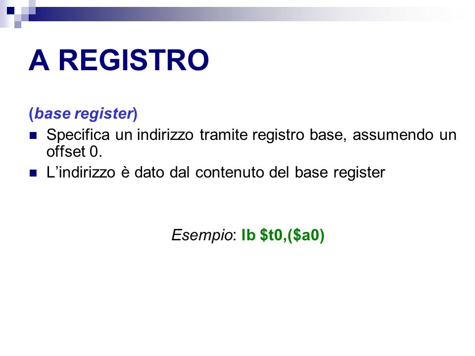 A REGISTRO (base register) Specifica un indirizzo tramite registro base, assumendo un offset 0.