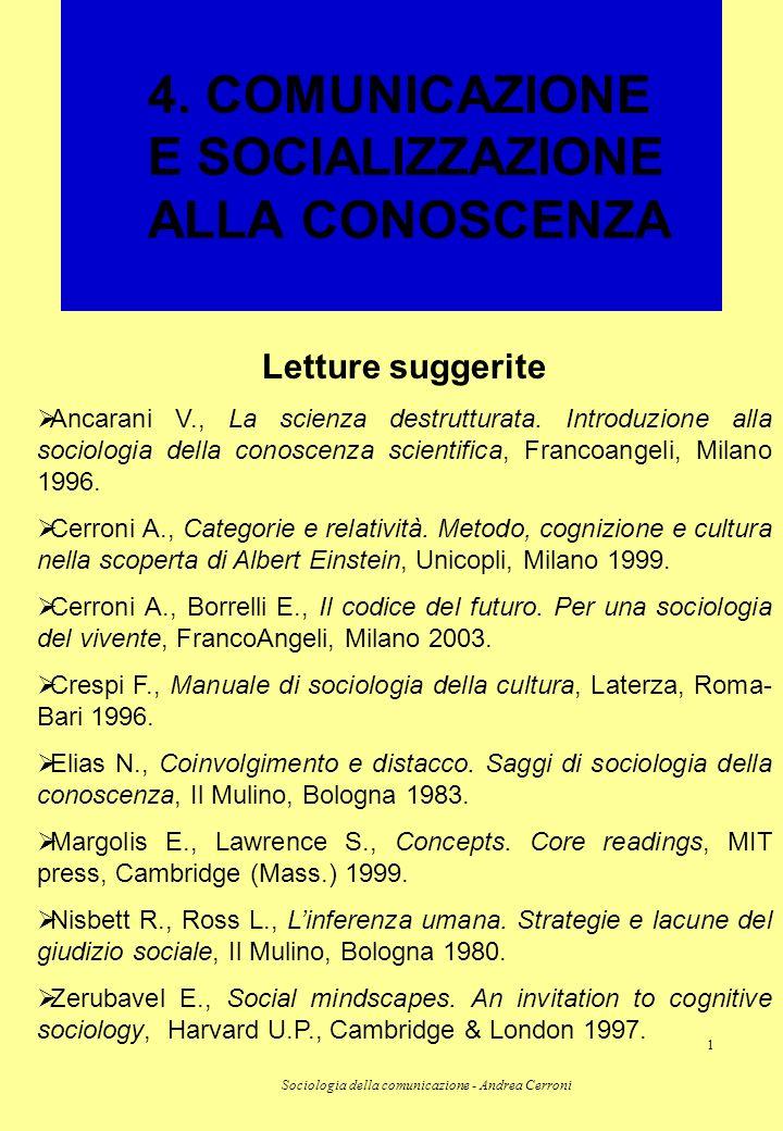 Sociologia della comunicazione - Andrea Cerroni 1 4. COMUNICAZIONE E SOCIALIZZAZIONE ALLA CONOSCENZA Letture suggerite Ancarani V., La scienza destrut