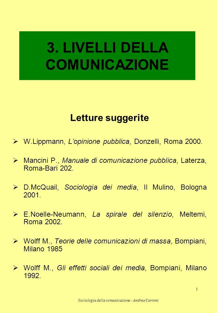 Sociologia della comunicazione - Andrea Cerroni 1 Letture suggerite W.Lippmann, Lopinione pubblica, Donzelli, Roma 2000. Mancini P., Manuale di comuni