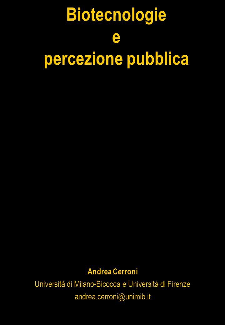 Andrea Cerroni Università di Milano-Bicocca e Università di Firenze andrea.cerroni@unimib.it Biotecnologie e percezione pubblica