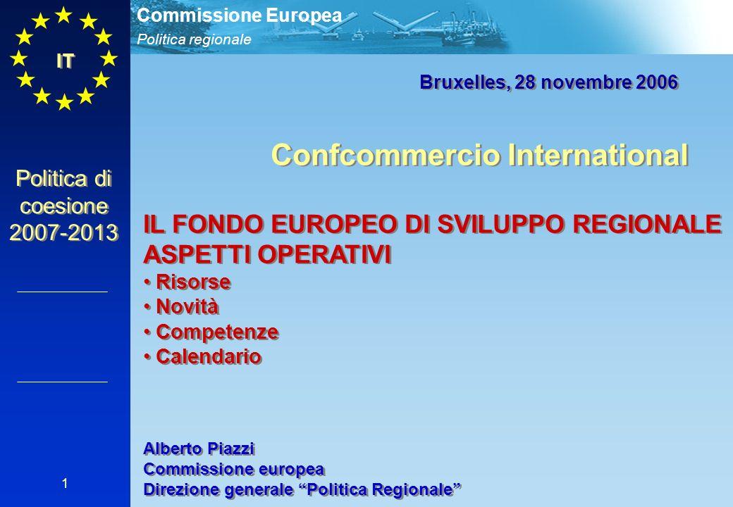Politica regionale Commissione Europea 1 Bruxelles, 28 novembre 2006 Confcommercio International IL FONDO EUROPEO DI SVILUPPO REGIONALE ASPETTI OPERAT