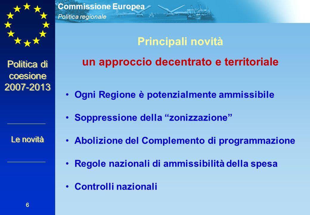 Politica regionale Commissione Europea 6 Politica di coesione 2007-2013 Principali novità un approccio decentrato e territoriale Ogni Regione è potenz
