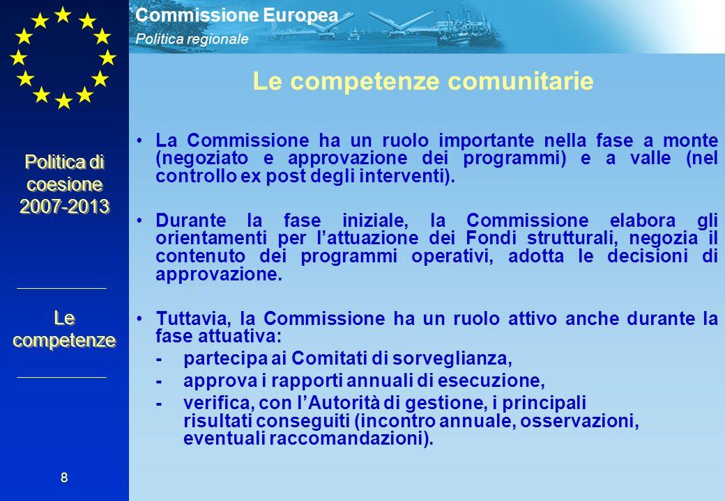Politica regionale Commissione Europea 8 Politica di coesione 2007-2013 Le competenze Le competenze comunitarie La Commissione ha un ruolo importante nella fase a monte (negoziato e approvazione dei programmi) e a valle (nel controllo ex post degli interventi).