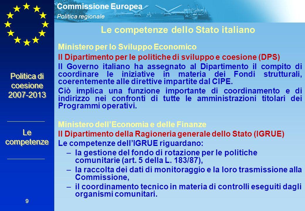 Politica regionale Commissione Europea 9 Politica di coesione 2007-2013 Le competenze Le competenze dello Stato italiano Ministero per lo Sviluppo Eco
