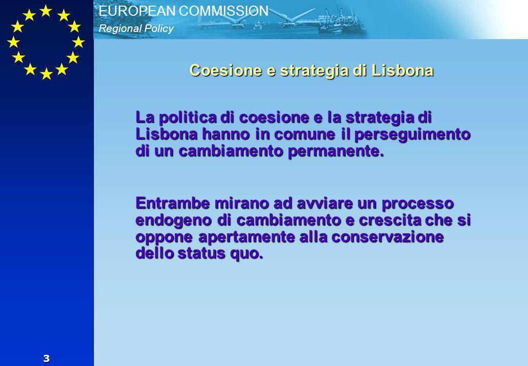Regional Policy EUROPEAN COMMISSION 3 Coesione e strategia di Lisbona La politica di coesione e la strategia di Lisbona hanno in comune il perseguimento di un cambiamento permanente.