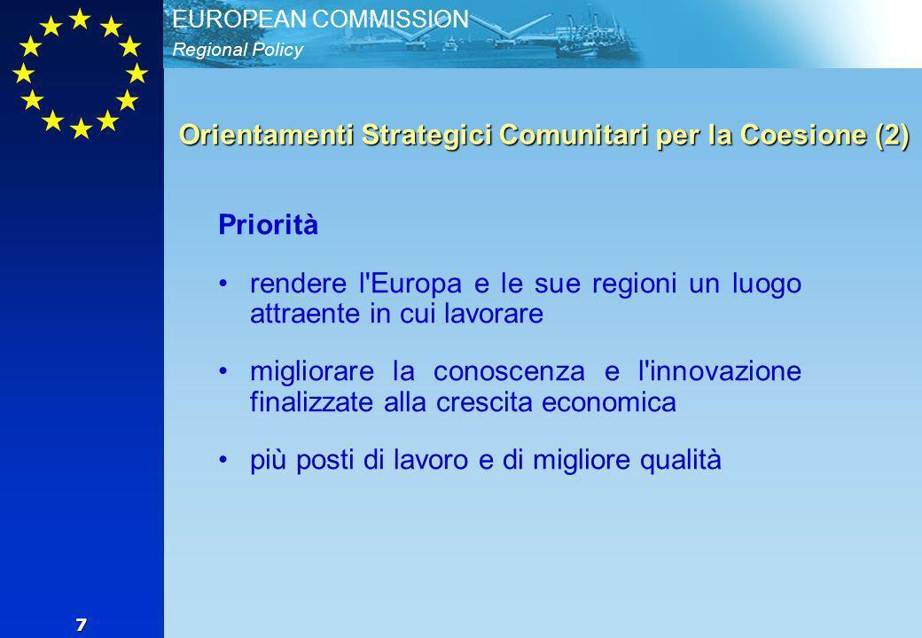 Regional Policy EUROPEAN COMMISSION 7 Orientamenti Strategici Comunitari per la Coesione (2) Priorità rendere l Europa e le sue regioni un luogo attraente in cui lavorare migliorare la conoscenza e l innovazione finalizzate alla crescita economica più posti di lavoro e di migliore qualità