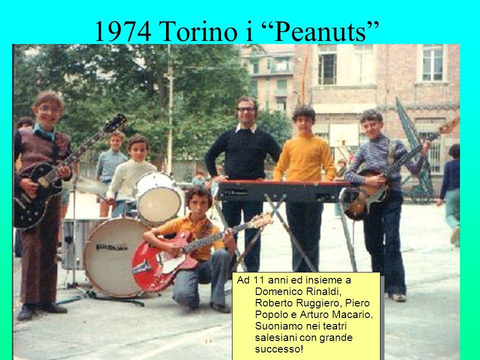 1974 Torino i Peanuts Ad 11 anni ed insieme a Domenico Rinaldi, Roberto Ruggiero, Piero Popolo e Arturo Macario. Suoniamo nei teatri salesiani con gra