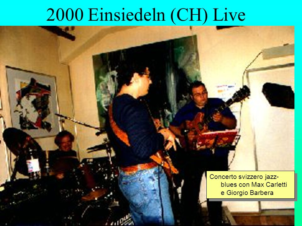 2000 Einsiedeln (CH) Live Concerto svizzero jazz- blues con Max Carletti e Giorgio Barbera