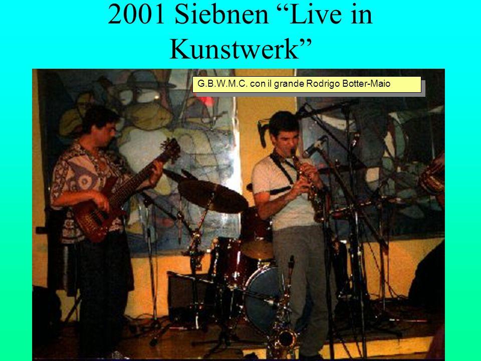 2001 Siebnen Live in Kunstwerk G.B.W.M.C. con il grande Rodrigo Botter-Maio