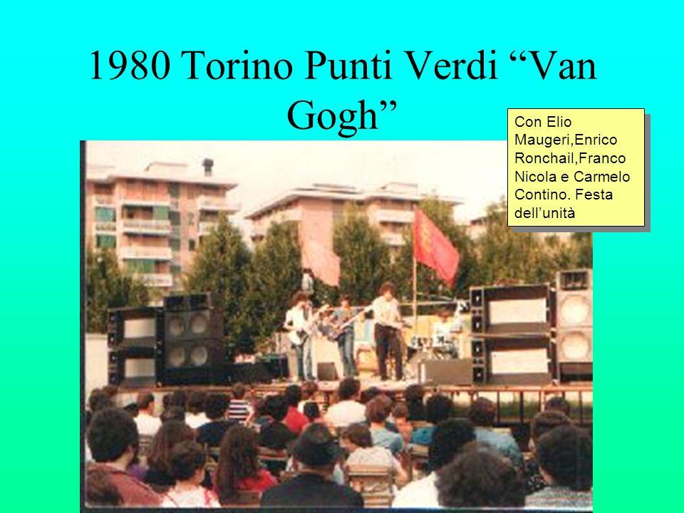 1980 Torino Punti Verdi Van Gogh Con Elio Maugeri,Enrico Ronchail,Franco Nicola e Carmelo Contino. Festa dellunità