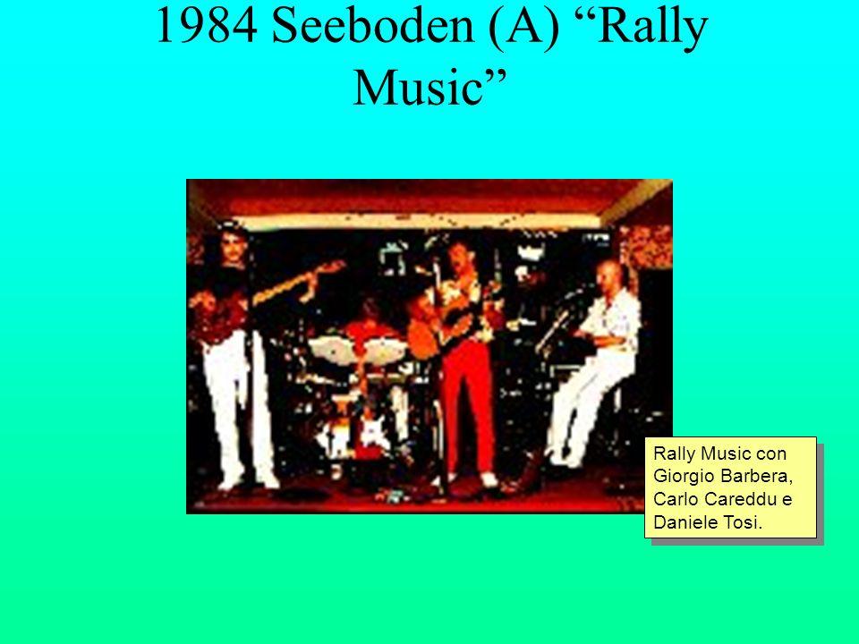 1984 Seeboden (A) Rally Music Rally Music con Giorgio Barbera, Carlo Careddu e Daniele Tosi.