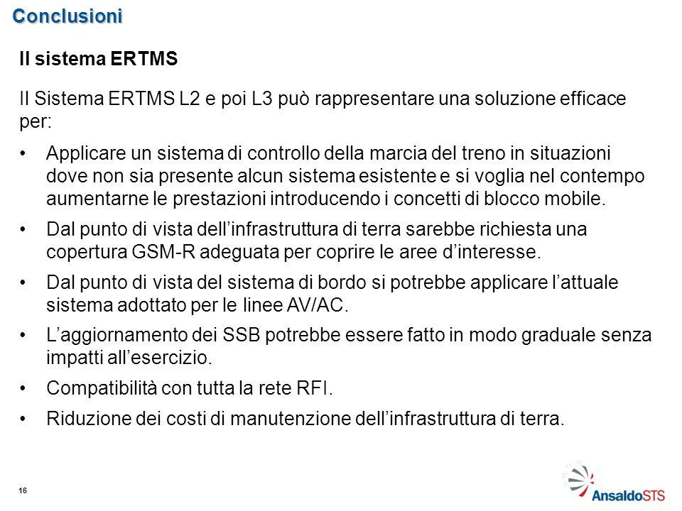 Conclusioni 16 Il sistema ERTMS Il Sistema ERTMS L2 e poi L3 può rappresentare una soluzione efficace per: Applicare un sistema di controllo della mar
