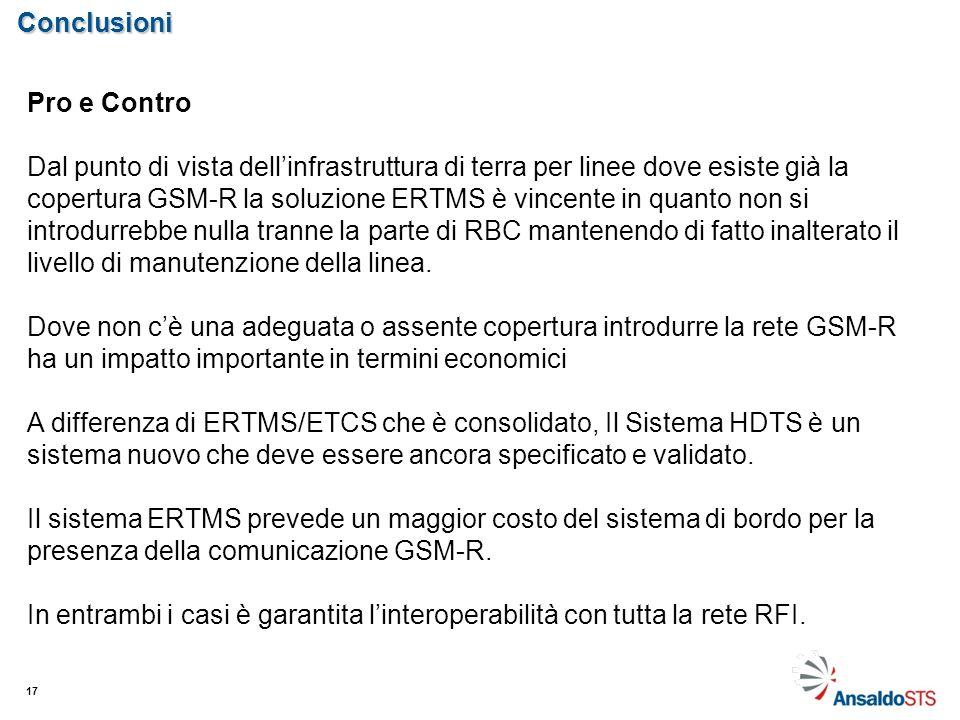 Conclusioni 17 Pro e Contro Dal punto di vista dellinfrastruttura di terra per linee dove esiste già la copertura GSM-R la soluzione ERTMS è vincente