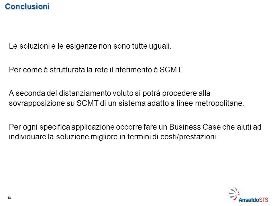 Conclusioni 18 Le soluzioni e le esigenze non sono tutte uguali. Per come è strutturata la rete il riferimento è SCMT. A seconda del distanziamento vo
