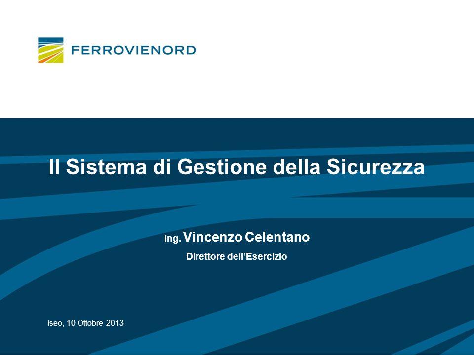 Il Sistema di Gestione della Sicurezza ing. Vincenzo Celentano Direttore dellEsercizio Iseo, 10 Ottobre 2013