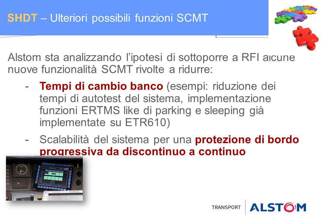Alstom sta analizzando lipotesi di sottoporre a RFI alcune nuove funzionalità SCMT rivolte a ridurre: -Tempi di cambio banco (esempi: riduzione dei te