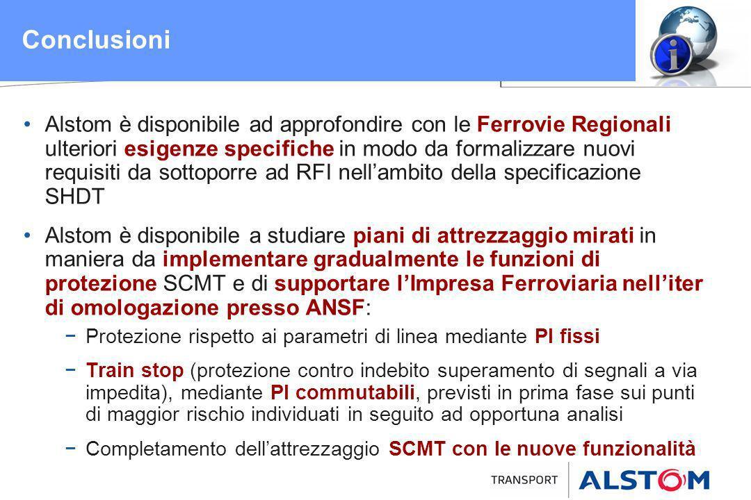 Conclusioni Alstom è disponibile ad approfondire con le Ferrovie Regionali ulteriori esigenze specifiche in modo da formalizzare nuovi requisiti da so