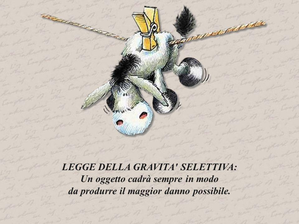 LEGGE DELLA GRAVITA SELETTIVA: Un oggetto cadrà sempre in modo da produrre il maggior danno possibile.