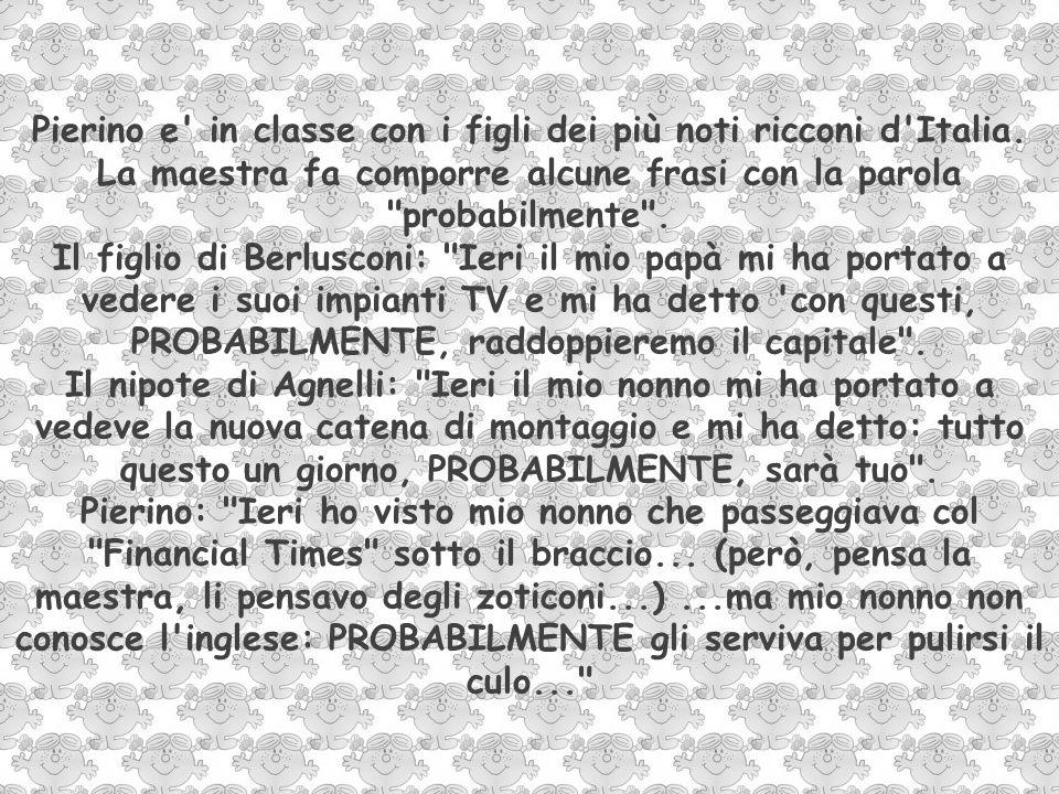 Pierino e in classe con i figli dei più noti ricconi d Italia.