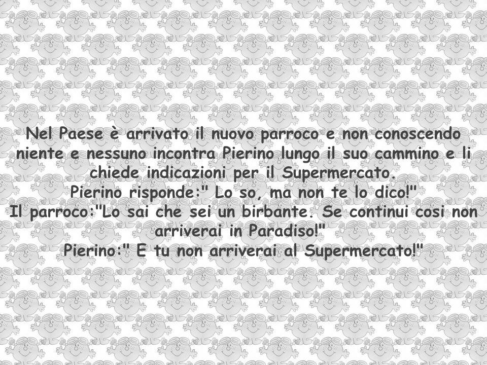 Nel Paese è arrivato il nuovo parroco e non conoscendo niente e nessuno incontra Pierino lungo il suo cammino e li chiede indicazioni per il Supermercato.