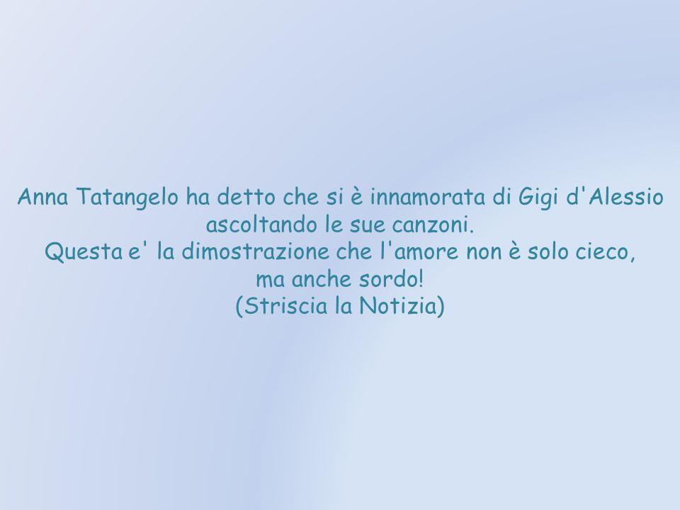 Anna Tatangelo ha detto che si è innamorata di Gigi d Alessio ascoltando le sue canzoni.