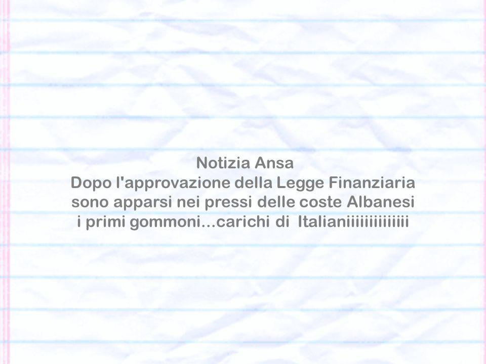 Notizia Ansa Dopo l approvazione della Legge Finanziaria sono apparsi nei pressi delle coste Albanesi i primi gommoni...carichi di Italianiiiiiiiiiiiiii