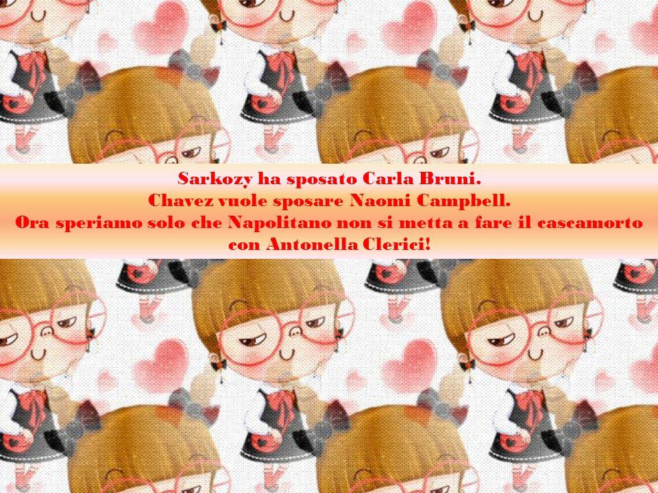 Sarkozy ha sposato Carla Bruni.Chavez vuole sposare Naomi Campbell.