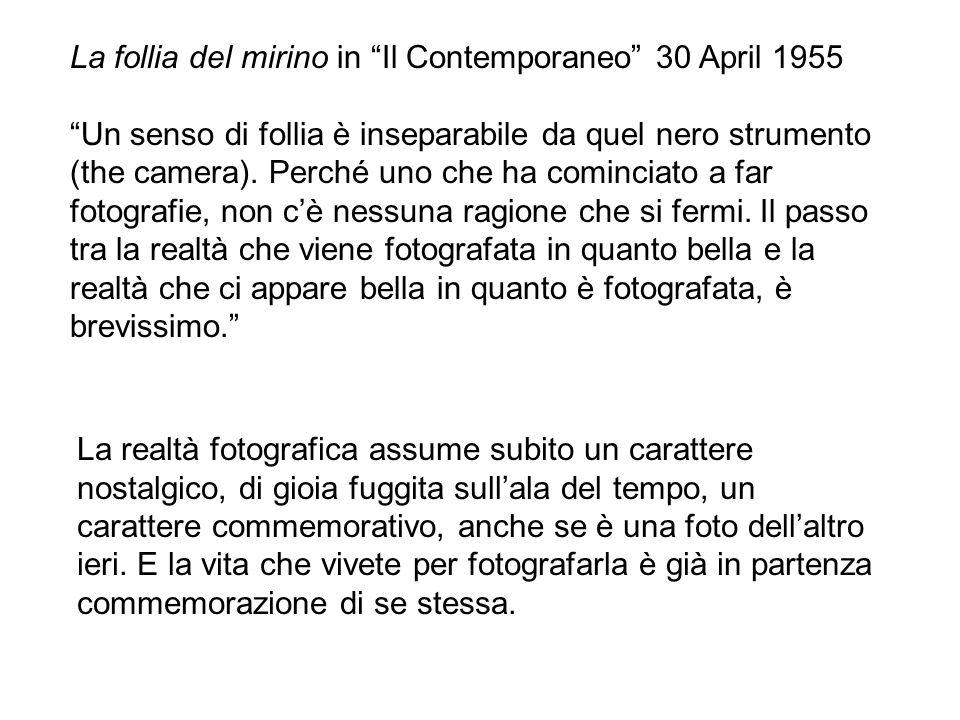La follia del mirino in Il Contemporaneo 30 April 1955 Un senso di follia è inseparabile da quel nero strumento (the camera).
