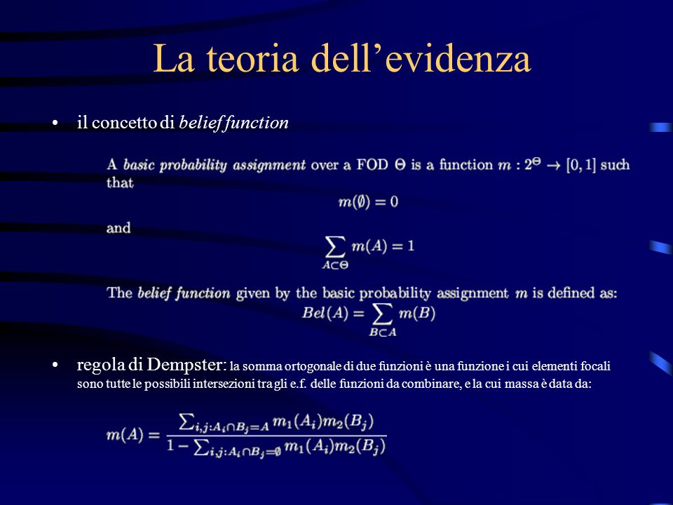 La teoria dellevidenza il concetto di belief function regola di Dempster: la somma ortogonale di due funzioni è una funzione i cui elementi focali sono tutte le possibili intersezioni tra gli e.f.