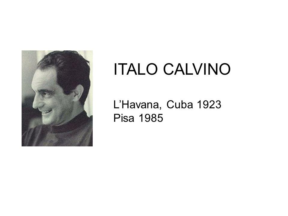 ITALO CALVINO LHavana, Cuba 1923 Pisa 1985