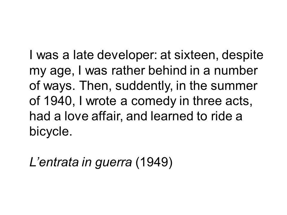 I was a late developer: at sixteen, despite my age, I was rather behind in a number of ways.