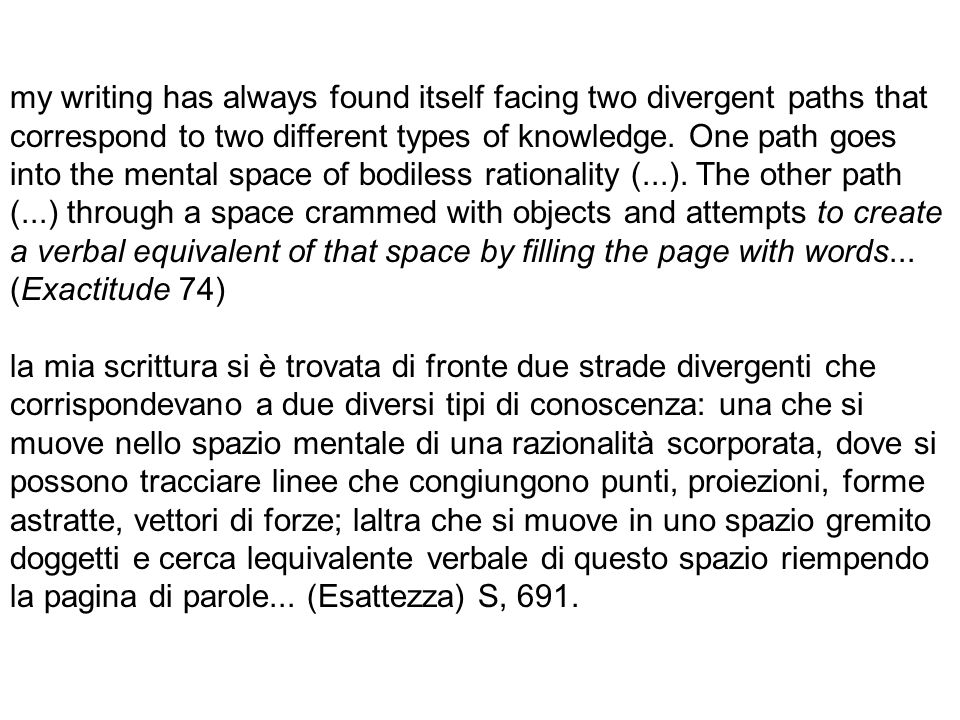 my writing has always found itself facing two divergent paths that correspond to two different types of knowledge.
