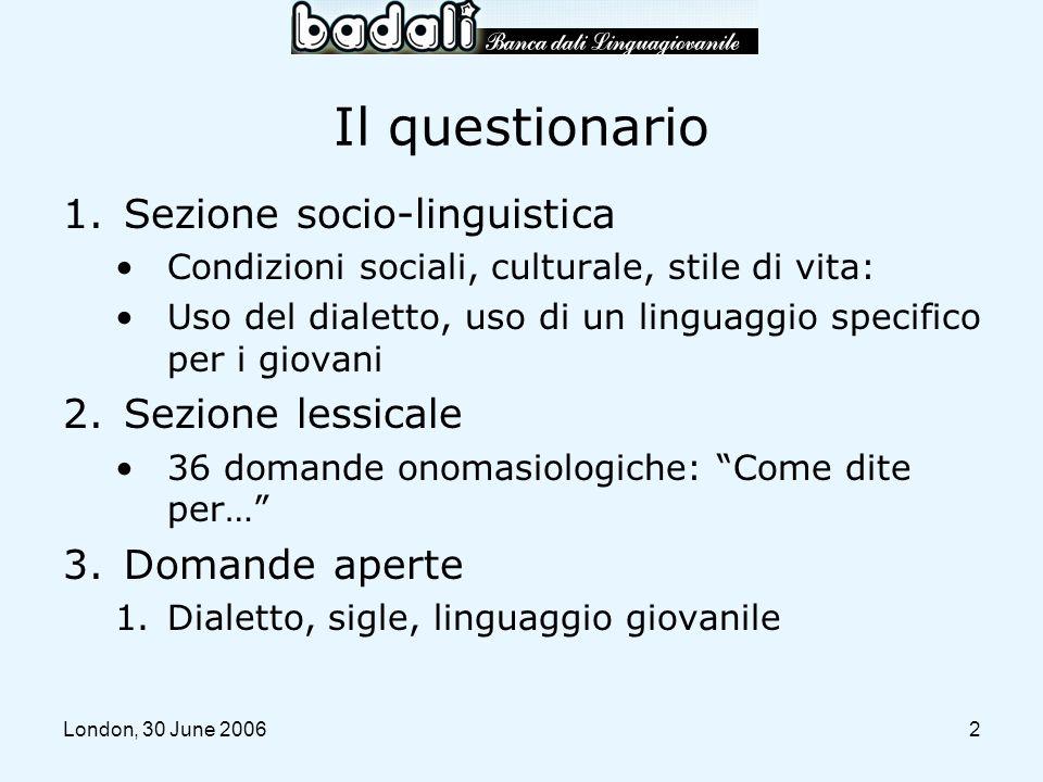 London, 30 June 20062 Il questionario 1.Sezione socio-linguistica Condizioni sociali, culturale, stile di vita: Uso del dialetto, uso di un linguaggio