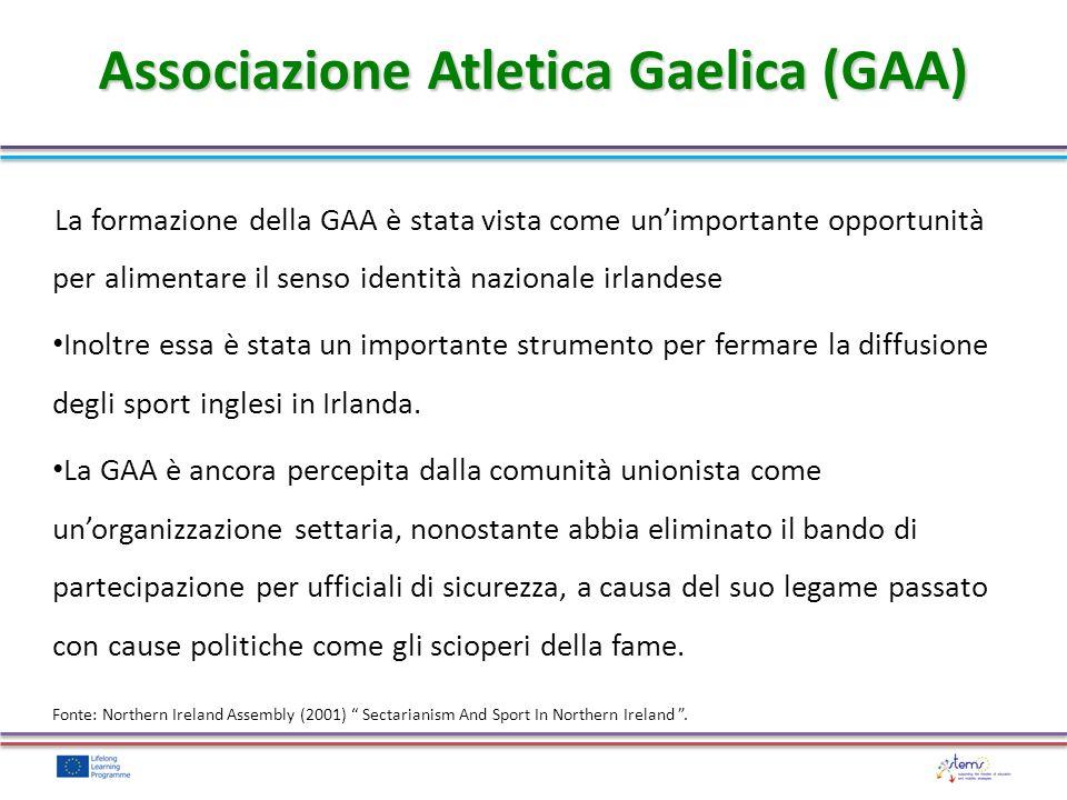 Associazione Atletica Gaelica (GAA) La formazione della GAA è stata vista come unimportante opportunità per alimentare il senso identità nazionale irlandese Inoltre essa è stata un importante strumento per fermare la diffusione degli sport inglesi in Irlanda.