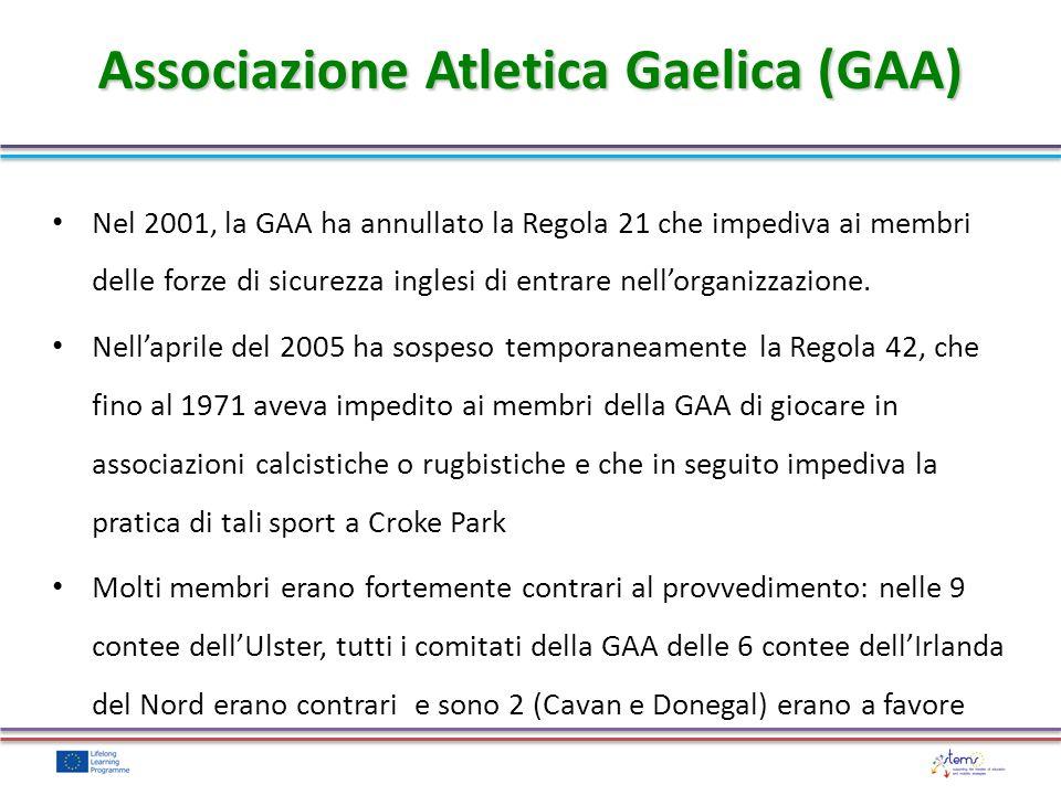 Associazione Atletica Gaelica (GAA) Nel 2001, la GAA ha annullato la Regola 21 che impediva ai membri delle forze di sicurezza inglesi di entrare nellorganizzazione.