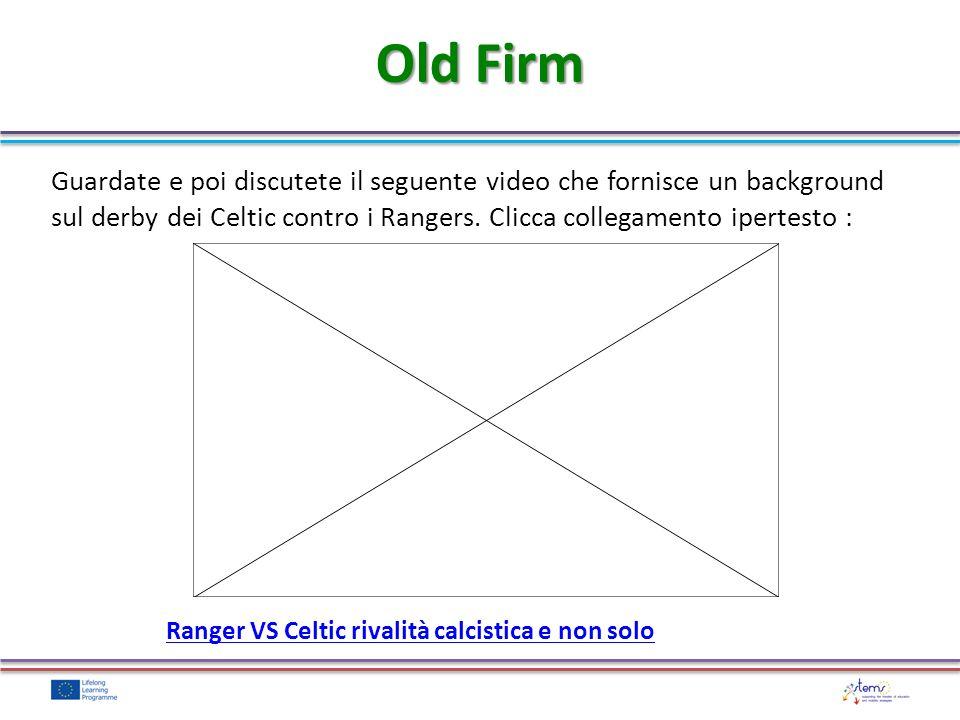 Old Firm Guardate e poi discutete il seguente video che fornisce un background sul derby dei Celtic contro i Rangers.
