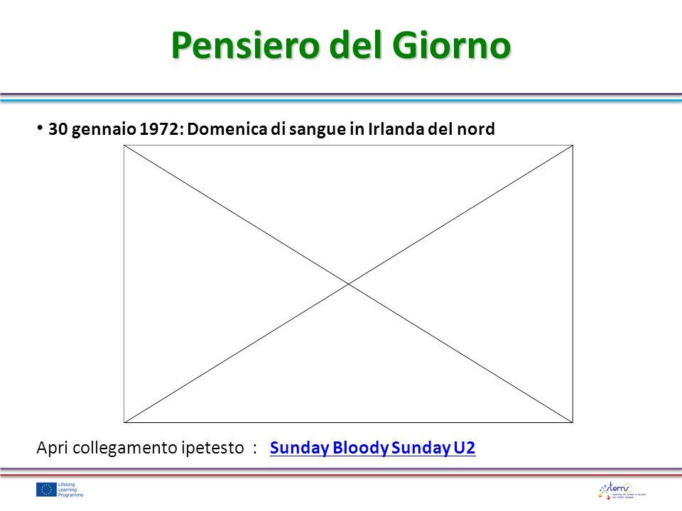 Pensiero del Giorno 30 gennaio 1972: Domenica di sangue in Irlanda del nord Apri collegamento ipetesto : Sunday Bloody Sunday U2Sunday Bloody Sunday U2