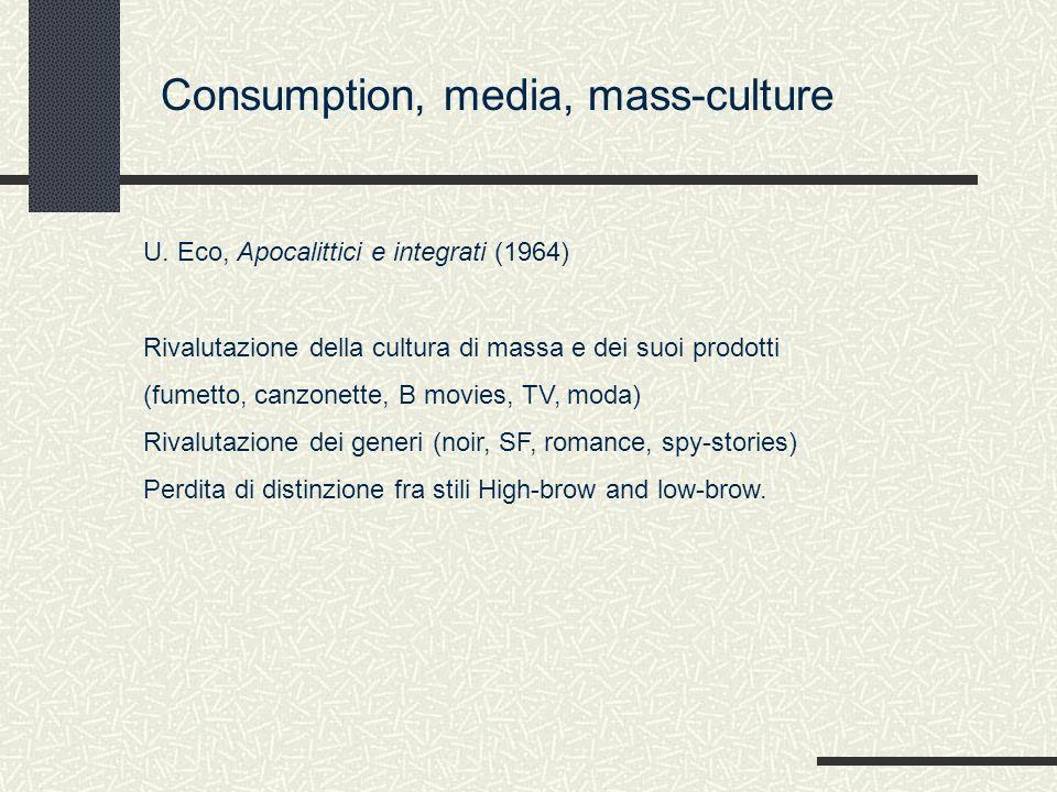 U. Eco, Apocalittici e integrati (1964) Rivalutazione della cultura di massa e dei suoi prodotti (fumetto, canzonette, B movies, TV, moda) Rivalutazio