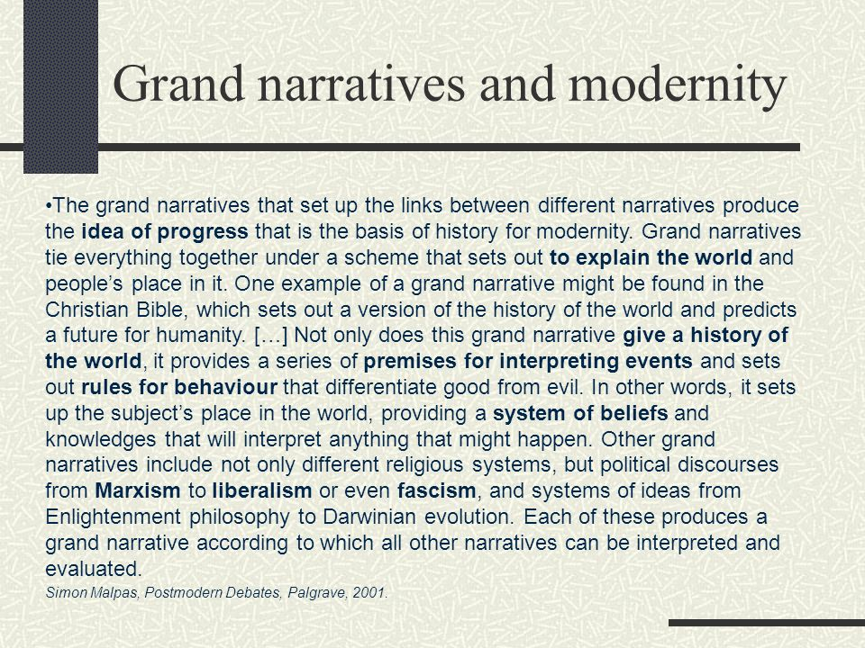Grand narratives and modernity The grand narratives that set up the links between different narratives produce the idea of progress that is the basis of history for modernity.