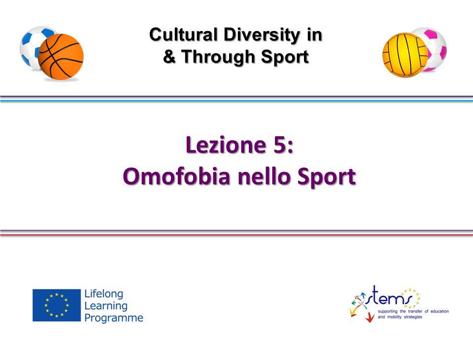 Lezione 5: Omofobia nello Sport Cultural Diversity in & Through Sport