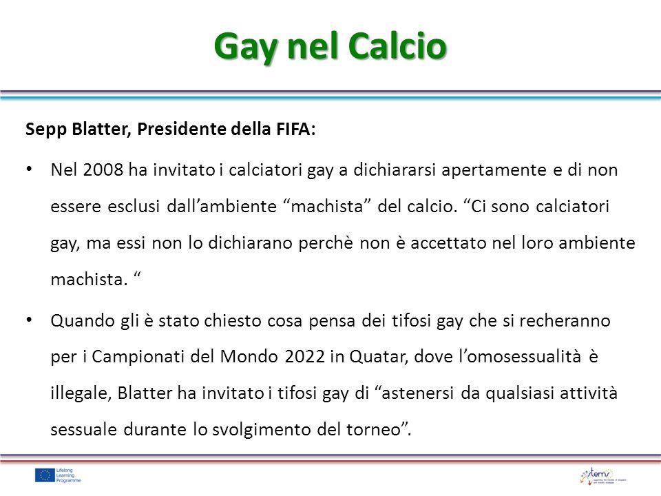 Sepp Blatter, Presidente della FIFA: Nel 2008 ha invitato i calciatori gay a dichiararsi apertamente e di non essere esclusi dallambiente machista del