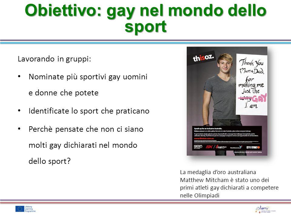 Lavorando in gruppi: Nominate più sportivi gay uomini e donne che potete Identificate lo sport che praticano Perchè pensate che non ci siano molti gay