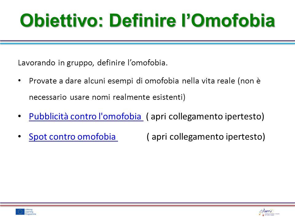 Lavorando in gruppo, definire lomofobia. Provate a dare alcuni esempi di omofobia nella vita reale (non è necessario usare nomi realmente esistenti) P