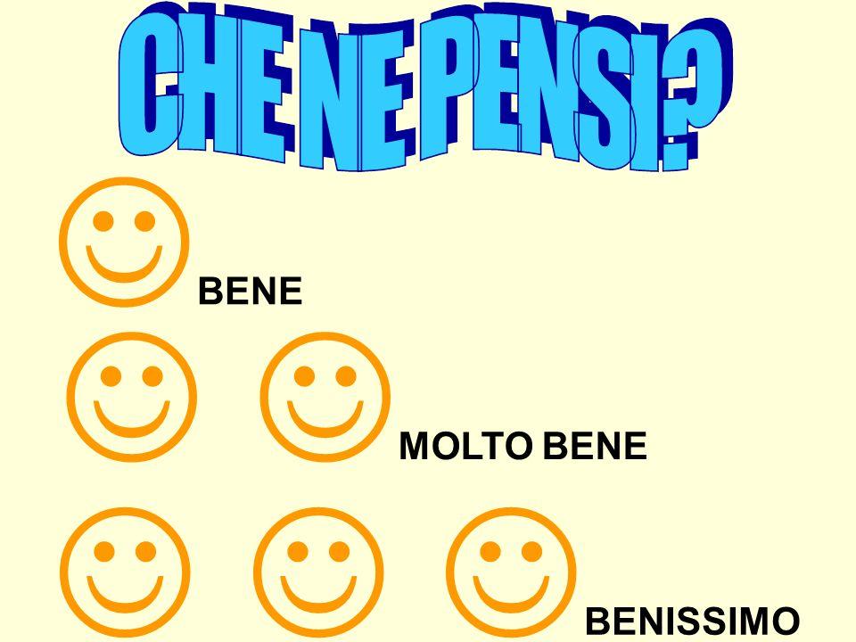 BENE MOLTO BENE BENISSIMO