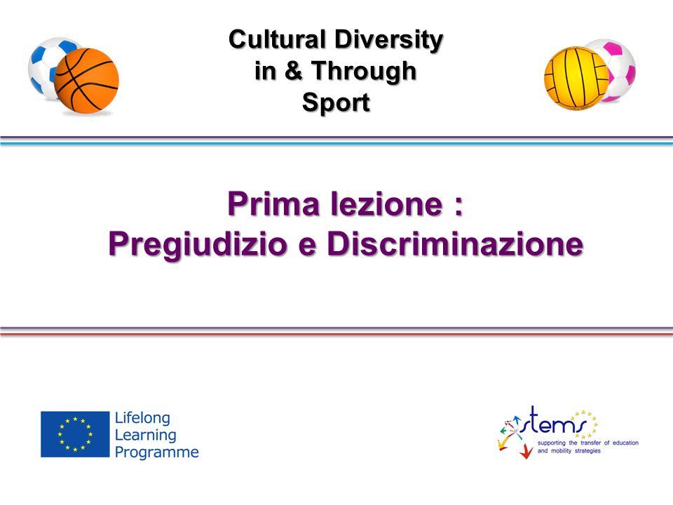 Prima lezione : Pregiudizio e Discriminazione Cultural Diversity in & Through Sport