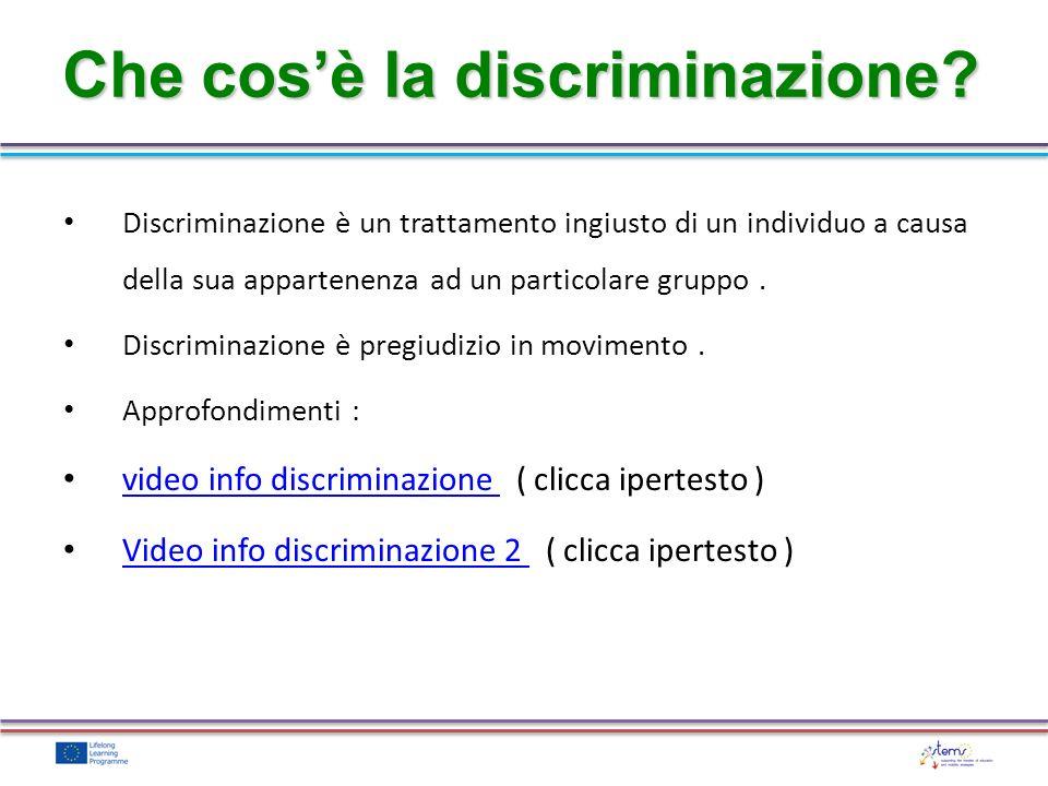Discriminazione è un trattamento ingiusto di un individuo a causa della sua appartenenza ad un particolare gruppo. Discriminazione è pregiudizio in mo
