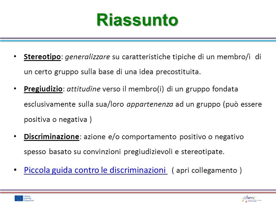 Stereotipo: generalizzare su caratteristiche tipiche di un membro/i di un certo gruppo sulla base di una idea precostituita. Pregiudizio: attitudine v