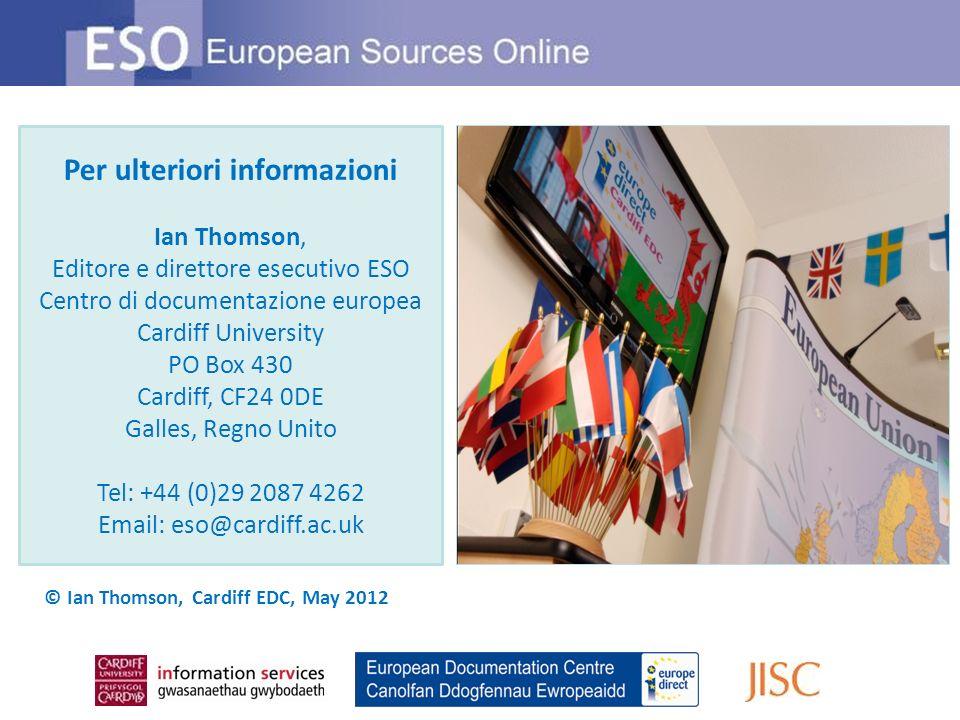 Per ulteriori informazioni Ian Thomson, Editore e direttore esecutivo ESO Centro di documentazione europea Cardiff University PO Box 430 Cardiff, CF24