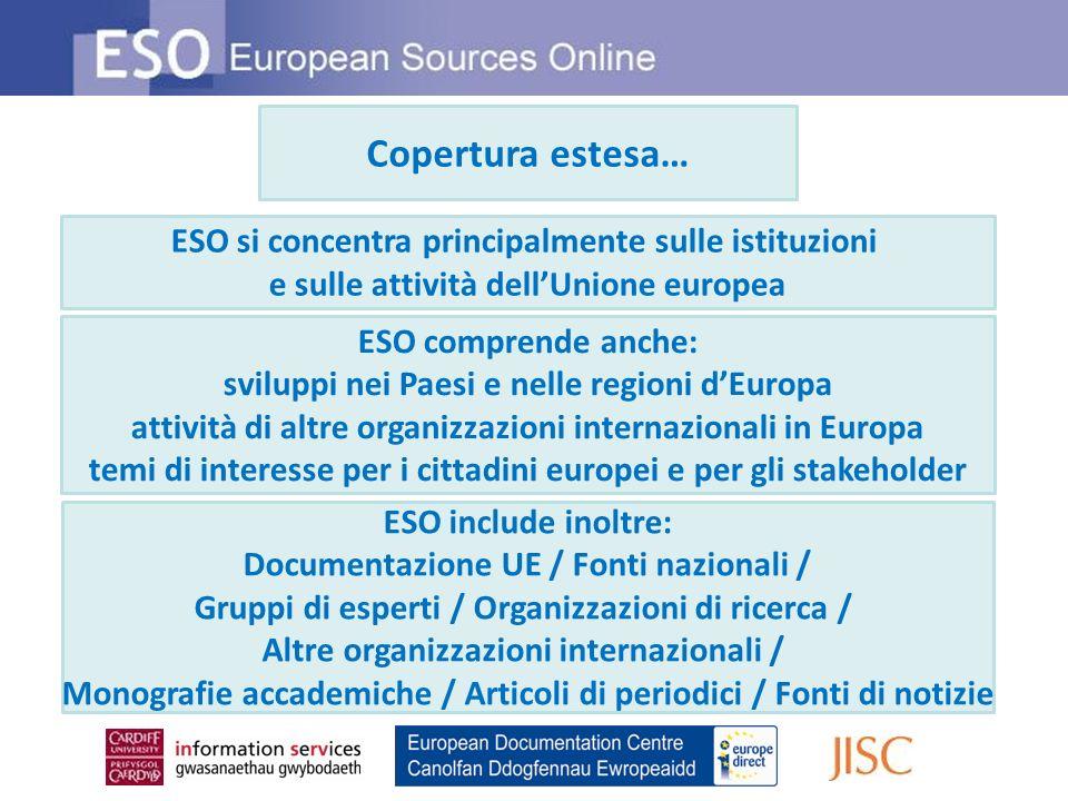 Copertura estesa… ESO si concentra principalmente sulle istituzioni e sulle attività dellUnione europea ESO comprende anche: sviluppi nei Paesi e nell