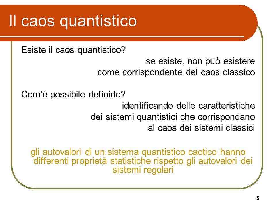 5 Il caos quantistico Esiste il caos quantistico? se esiste, non può esistere come corrispondente del caos classico Comè possibile definirlo? identifi